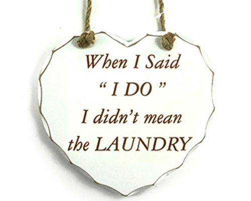 When I said 'I Do' I didn't mean the Laundry  - Shabby Chic Heart Plaque